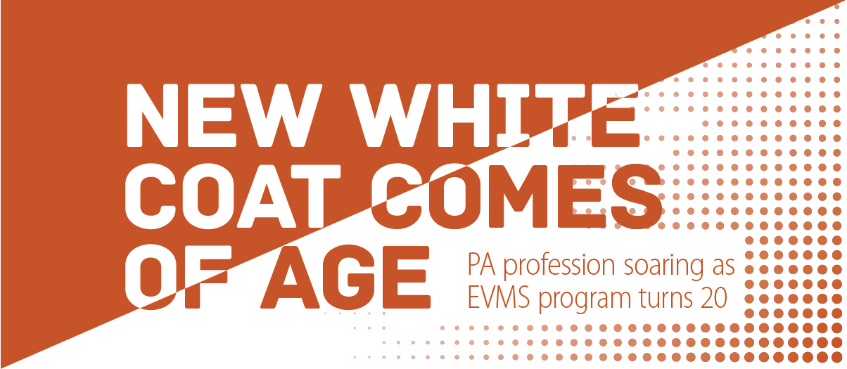 New white cocat comes of age. PA profession soaring as EVMS program turns 20.